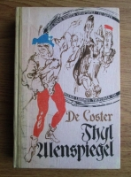 Charles de Coster - Legenda si aventurile vitejesti, vesele si glorioase ale lui Ulenspeigel si Lamme Goedzak in Tinuturile Flandrei si aiurea