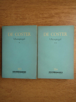 Anticariat: Charles de Coster - Legenda si intamplarile vitejesti, vesele si glorioase ale lui Ulenspiegel si Lamme Goedzak in tinuturile Flandrei si aiurea (2 volume)