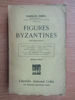 Anticariat: Charles Diehl - Figures Byzantines (volumul 2, 1927)