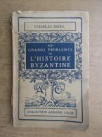 Anticariat: Charles Diehl - Les grands problemes de L'histoire byzantine