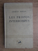 Anticariat: Charles Moulin - Les propos interrompus (1946)