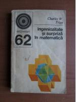 Anticariat: Charles W. Trigg - Ingeniozitate si surpriza in matematica