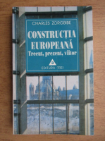 Charles Zorgbibe - Constructia europeana. Trecut, prezent, viitor