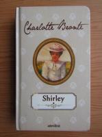 Charlotte Bronte - Shirley (volumul 1)