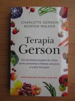 Charlotte Gerson - Terapia Gerson. Cel mai eficient program de nutritie pentru prevenirea si tratarea cancerului si a altor boli grave