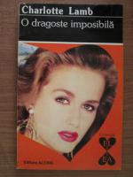 Charlotte Lamb - O dragoste imposibila