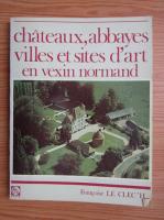 Anticariat: Chateaux, abbayes villes et sites d'art en Vexim Normand