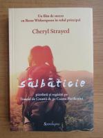 Cheryl Strayed - Salbaticie pierduta si regasita pe Traseul de Creasta de pe Coasta Pacificului