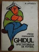 Anticariat: Chiriac Manusaride - Ghidul spectatorului de fotbal