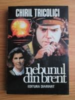 Chiril Tricolici - Nebunul din Brent