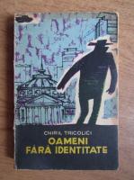Chiril Tricolici - Oameni fara identitate