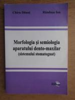 Chiru Danut - Morfologia si semiologia sistemului stomatognat