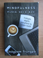 Anticariat: Chogyam Trungpa - Mindfulness, munca, sex si bani