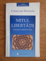 Anticariat: Chogyam Trungpa - Mitul libertatii si calea meditatiei