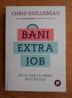 Chris Guillebeau - Bani extra job. De la idee la venit in 27 de zile