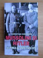 Christian Goeschel - Mussolini si Hitler