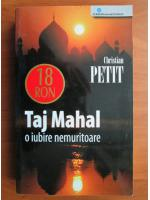 Anticariat: Christian Petit - Taj Mahal, o iubire nemuritoare