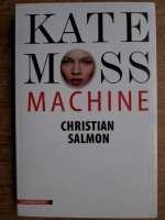 Anticariat: Christian Salmon - Kate Moss Machine