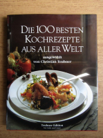 Anticariat: Christian Teubner - Die 100 Besten Kochrezepte aus Aller Welt