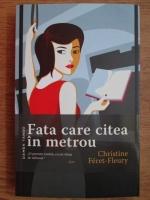 Anticariat: Christine Feret Fleury - Fata care citea in metrou