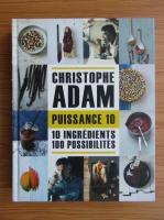 Anticariat: Christophe Adam - Puissance 10. 10 ingredients, 100 possibilites
