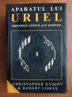 Anticariat: Christopher Knight - Aparatul lui Uriel. Originile antice ale stiintei