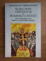 Anticariat: Chrysostomos - Relatiile dintre ortodocsi si romano-catolici de la Cruciada a IV-a la controversa isihasta