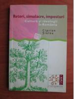 Anticariat: Ciprian Siulea - Retori, simulacre, imposturi. Cultura si ideologii in Romania