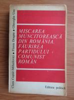 Anticariat: Clara Cusnir-Mihailovici, Florea Dragne, Gheorghe Unc - Miscarea muncitoreasca din Romania. 1916-1921 faurirea Partidului Comunist Romna