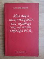Clara Cusnir-Mihailovici - Miscarea muncitoreasca din Romania intre anii 1917-1921. Crearea Partidului Comunist din Romania