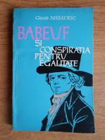 Claude Mazauric - Babeuf si conspiratia pentru egalitate