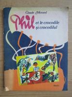 Claude Morand - Phil et le crocodile (editie bilingva)