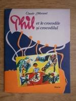 Anticariat: Claude Morand - Phil et le crocodile. Phil si crocodilul (editie bilingva romana si franceza)