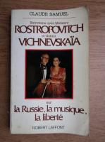 Anticariat: Claude Samuel - Entretiens avec Mstislav Rostropovitch et Galina Vichnevskaia sur la Russie, la musique, la liberte