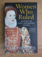 Anticariat: Claudia Gold - Women who ruled