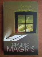 Claudio Magris - La voia intamplarii