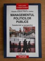 Claudiu Craciun, Paul E. Collins - Managementul politicilor publice. Transformari si perspective