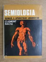 Anticariat: Clement Baciu - Semiologia clinica a aparatului locomotor