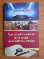 Anticariat: Clipele astrale ale istoriei Romaniei. Zece zile incredibile care ar fi putut schimba destinul tarii (volumul 2)