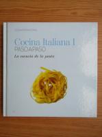 Cocina Italiana. La esencia de la pasta (volumul 1)