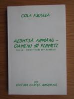 Anticariat: Cola Fudulea - Aeshtsa armanj-oaminj dit pirmiti (volumul 2, pirmituseri dit rumanie)