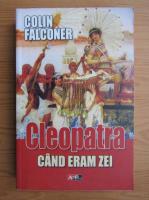 Colin Falconer - Cleopatra. Cand eram zei