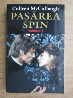 Anticariat: Colleen McCullough - Pasarea spin (volumul 1)