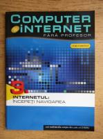 Anticariat: Computer si internet fara profesor, volumul 3. Internetul, incepeti navigarea (contine CD)
