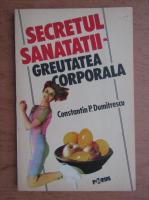 Anticariat: Const. P. Dumitrescu - Secretul sanatatii. Greutatea corporala