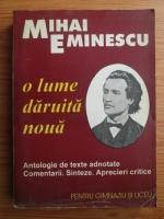Anticariat: Constanta Barboi - Mihai Eminescu, o lume daruita noua. Antologie de texte adnotate. Comentarii. Sinteze. Aprecieri critice