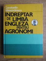 Anticariat: Constantin Alexandrescu - Indreptar de limba engleza pentru agronomi