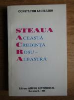 Constantin Ardeleanu - Steaua. Aceasta credinta rosu albastra