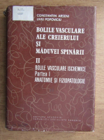 Anticariat: Constantin Arseni - Bolile vasculare ale creierului si maduvei spinarii. Bolile vasculare ischemice. Anatomie si fiziopatologie (volumul 2, partea 1)