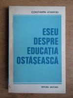Anticariat: Constantin Atanasiu - Eseu despre educatia ostaseasca